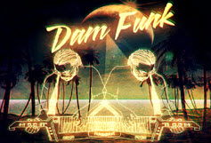 Dam Funk with Live Band Master Blaster / Nite Jewel / Jonas Reinhardt / DJ TLR / Not Happy Jan
