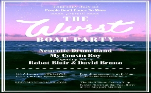 THE WURST BOAT PARTY featuring NEUROTIC DRUM BAND / MY COUSIN ROY & ROBOT BLAIR / DAVID BRUNO