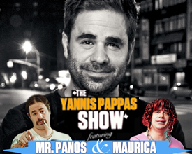 The Yannis Pappas Show feat. Mr. Panos and Maurica (this show is 30 minutes after midnight Friday)