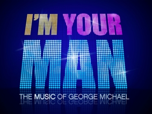 I'M YOUR MAN: The Music of George Michael, One Night Only Concert Event