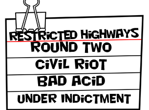 Restricted Highways with Round Two, Civil Riot, Bad Acid, Under Indictment