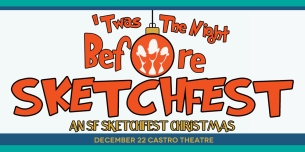 Twas The Night Before Sketchfest, An SF Sketchfest Christmas - Day Pass