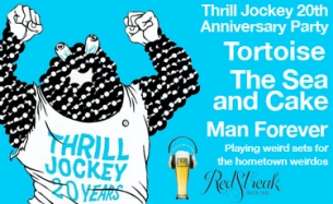 Thrill Jockey 20th Anniversary Party featuring Tortoise / The Sea and Cake / Man Forever