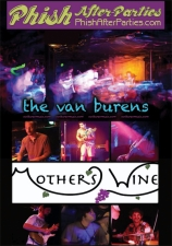 Plenty of Tickets Available/ 11:30pm $10 Cash Only/ A Phish After-Party w/ The Van Burens and Mother's Wine