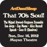 ArtDontSleep presents That 70's Soul with Miguel Atwood-Ferguson, Seu Jorge, Zap Mama, Alice Russell, Spacek and Ndugu Chancler, Shuggie Otis, Leon Ware, Questlove & More.