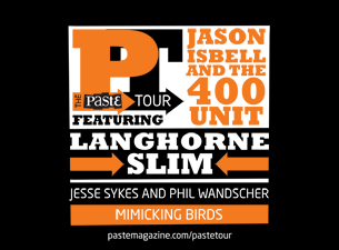 Jason Isbell and the 400 Unit, Langhorne Slim, Jesse Sykes and Phil Wandscher, & Mimicking Birds