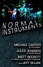 NYC Premier of Normal Instruments plus performances by The Indobox , Higher Organix , Jeff Bujak , Cosmic Dust Bunnies