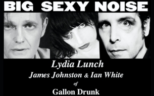 LYDIA LUNCH'S BIG SEXY NOISE with