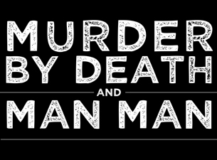 Murder By Death / Man Man plus Damion Suomi