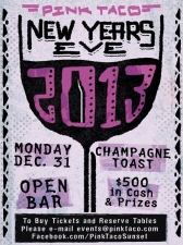 Pink Taco Presents: New Years Eve 2013 featuring Live DJ's, Champagne Toast and $500 in Cash Prizes