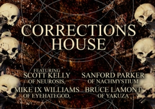 Corrections House featuring Scott Kelly (of Neurosis) / Mike IX William (of Eyehategod) / Sanford Parker (of Nachmystium) / Bruce Lamont (of Yakuza)