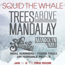 Squid the Whale with Trees Above Mandalay / Alive in Standby / Rival Summers / Undesirable People / Madonlyn Mae / Yours Truly