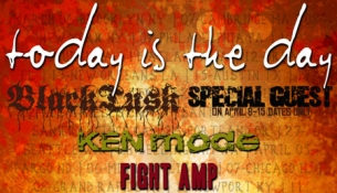 Today Is the Day plus Black Tusk / Ken Mode / Fight Amp