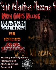 4th Annual St. Valentine's Massacre featuring Karin Comes Killing featuring Black Tooth Grin / Final Underground / Unto the Legions