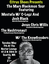 The Mars Blackmon Tour featuring Mostafa w/ C-Legz, and Josh Black, Jesus Chris Willis, The Hashtronaut and The Knowgooders