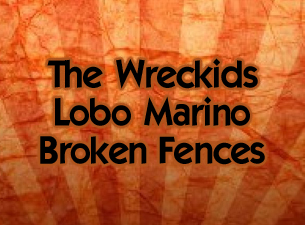 The Wreckids / Lobo Marino / Broken Fences