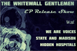 The Whitewall Gentlemen (EP Release Show) with We Are Voices , State and Madison & Hidden Hospitals