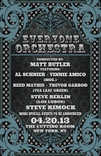 The Everyone Orchestra (Tickets Will Be Available At The Door) conducted by Matt Butler featuring Steve Kimock ; Al Schnier & Vinnie Amico of moe. ; Reed Mathis & Trevor Garrod of Tea Leaf Green ; Steve Berlin (Los Lobos); plus The Shack Band