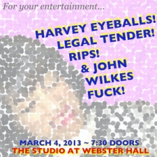 Harvey Eyeballs plus Legal Tender / John Wilkes Fu*k / Rips
