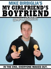Mike Birbiglia : My Girlfriend's Boyfriend: Unplugged