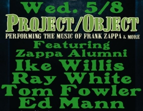 Project / Object featuring Zappa alumni Ike Willis, Ray White, Tom Fowler & Ed Mann !