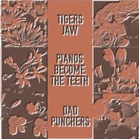 Tigers Jaw / Pianos Become the Teeth plus Dad Punchers