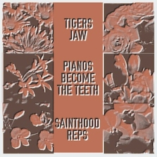 Tigers Jaw / Pianos Become The Teeth / Sainthood Reps