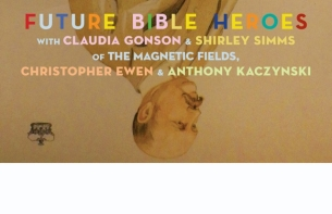 Future Bible Heroes feat. members of The Magnetic Fields plus Luxury Liners