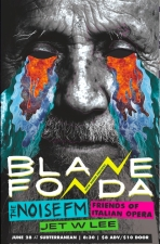 Blane Fonda / The Noise FM / Friends of Italian Opera / Jet W. Lee