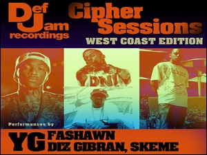 Cipher Sessions: West Coast Edition featuring YG also performing Fashawn | Diz Gibran | Skeme|, Cipher Hosted by Chace Infinite and Surprise Special Guests