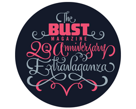 The Bust Magazine 20th Anniversary Extravaganza! with EMCEE Julie Klausner feat. Cibo Matto, Har Mar Superstar, Amber Tamblyn, David Cross , Murray Hill, Awkwafina, Jessi Klein, Broad City, Vanessa Bayer, DJ Sets by JD Samson and Jonathan Toubin,