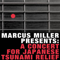 Marcus Miller Presents : A Concert for Japanese Tsunami Relief