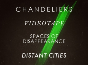 Chandeliers / Videotape / Spaces of Disappearance