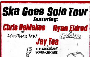 SKA GOES SOLO TOUR feat. Chris DeMakes of Less Than Jake / Ryan (CATCH 22) / Jay Tea (ASOB)