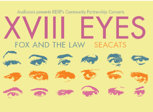 KEXP's Audioasis presents XVIII Eyes with Fox and the Law and SEACATS