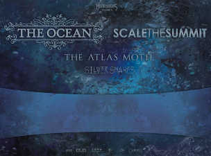 The Ocean & Scale the Summit plus The Atlas Moth and Silver Snakes