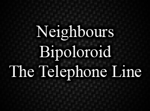 Neighbours / Bipolaroid / The Telephone Line