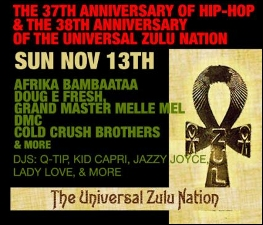 The 37th Anniversary of Hip-Hop & The 38th Anniversary of the Universal Zulu Nation featuring Afrika Bambaataa, Doug E Fresh, Grand Master Melle Mel, DMC, Cold Crush Brothers & More, DJs: Q-Tip, Kid Capri, Jazzy Joyce, Lady Love, & More