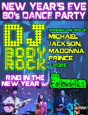 Plenty of Tix Available at the door starting at 7:30pm, $25 cash only -New Years Eve Party plus New Years Eve 80s Dance Party feat. DJ Body Rock! / Spinning the hits of Michael Jackson, Madonna, Prince & more