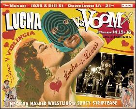 Lucha VaVoom Valentine's LUCHA IS FOR LOVERS!! featuring Masked Mexican Wrestling, Burlesque & Comedy in one big Sexo y Violencia Spectacle!