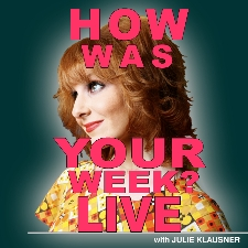 How Was Your Week? Live with Julie Klausner featuring Ted Leo & the Pharmacists, Sandra Bernhard, Tom Scharpling, And Special Surprise Guests!