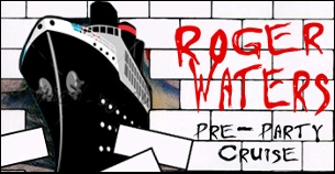 Roger Waters - Pre-Party CRUISE