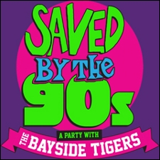 Saved By The 90s - A Totally 90s Party featuring The Bayside Tigers