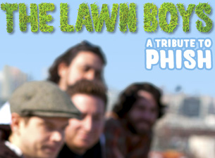 Plenty of tickets still available at the boat for $25 cash only / Phish Tribute - The Lawn Boys