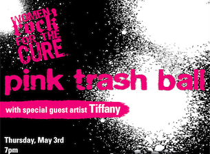 Pink Trash Ball : Women Rock for the Cure fe