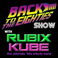 Back to the Eighties Show featuring Ultimate 80's Tribute with Rubix Kube