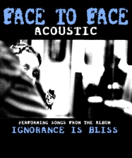 Face to Face Acoustic - Performing the Songs of Ignorance is Bliss
