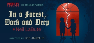 IN A FOREST, DARK AND DEEP By Neil LaBute