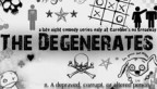 The Degenerates (this show is thirty minutes after midnight on Friday)