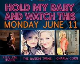 HOLD MY BABY AND WATCH THIS with Charla Corn / The Rankin Twins / Kylie Rae Harris